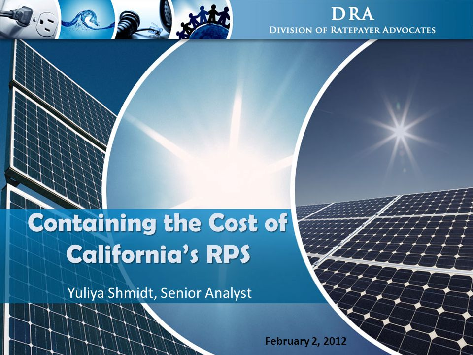 Containing the Cost of California's RPS Yuliya Shmidt, Senior Analyst February 2, 2012