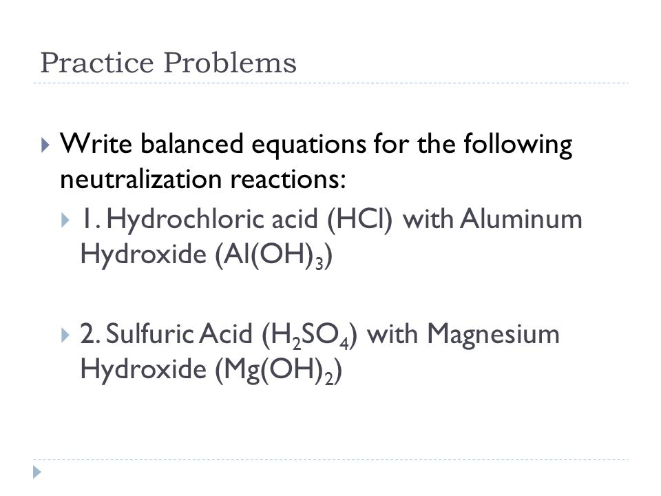 Practice Problems  Write balanced equations for the following neutralization reactions:  1.