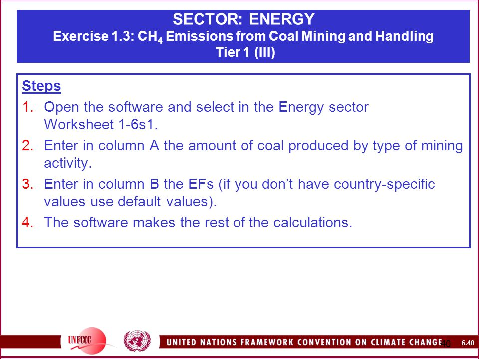 SECTOR: ENERGY Exercise 1.3: CH 4 Emissions from Coal Mining and Handling Tier 1 (III) Steps 1.Open the software and select in the Energy sector Worksheet 1-6s1.