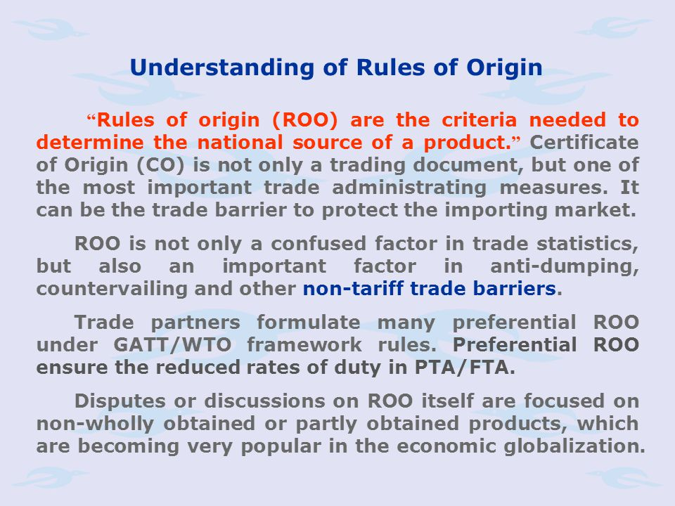 Rules of origin (ROO) are the criteria needed to determine the national source of