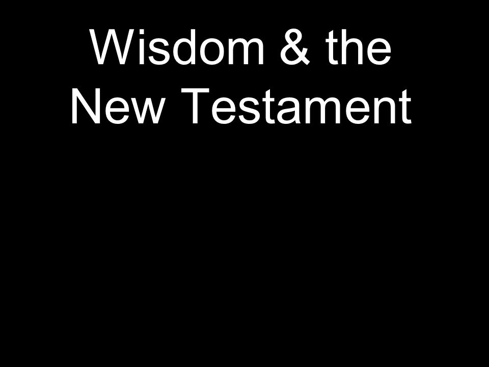Wisdom & the New Testament