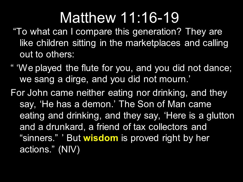 Matthew 11:16-19 To what can I compare this generation.