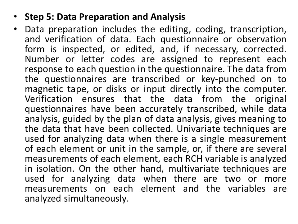 Step 5: Data Preparation and Analysis Data preparation includes the editing, coding, transcription, and verification of data.