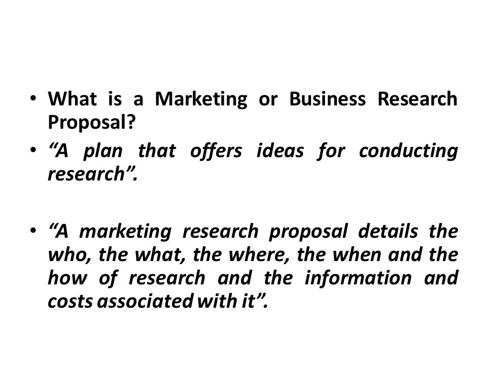 What is a Marketing or Business Research Proposal.