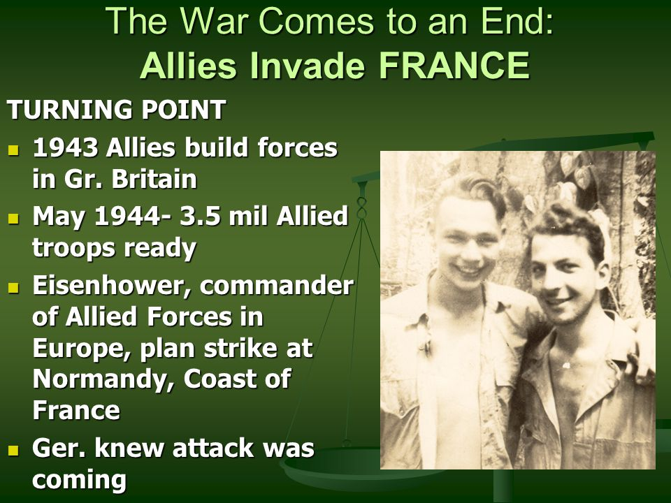 The War Comes to an End: Allies Invade FRANCE TURNING POINT 1943 Allies build forces in Gr.