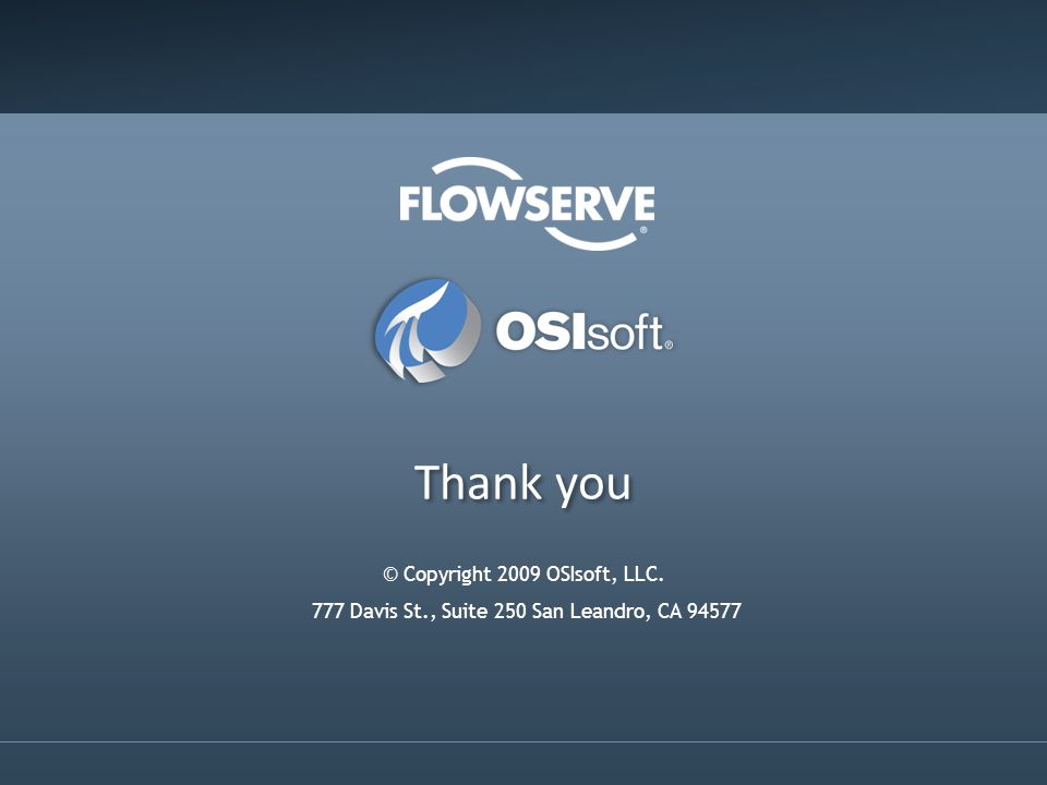 Thank you © Copyright 2009 OSIsoft, LLC. 777 Davis St., Suite 250 San Leandro, CA 94577