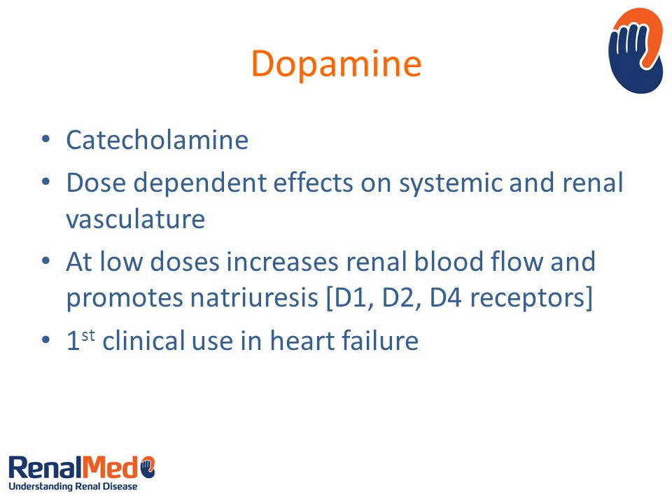 Dopamine Catecholamine Dose dependent effects on systemic and renal vasculature At low doses increases renal blood flow and promotes natriuresis [D1, D2, D4 receptors] 1 st clinical use in heart failure