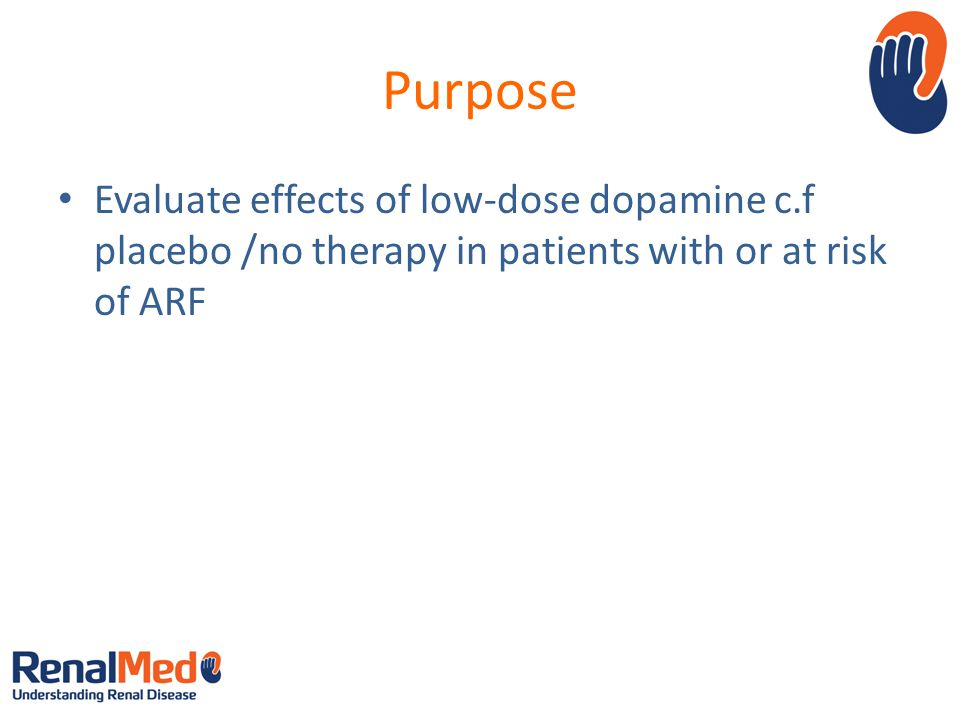 Purpose Evaluate effects of low-dose dopamine c.f placebo /no therapy in patients with or at risk of ARF