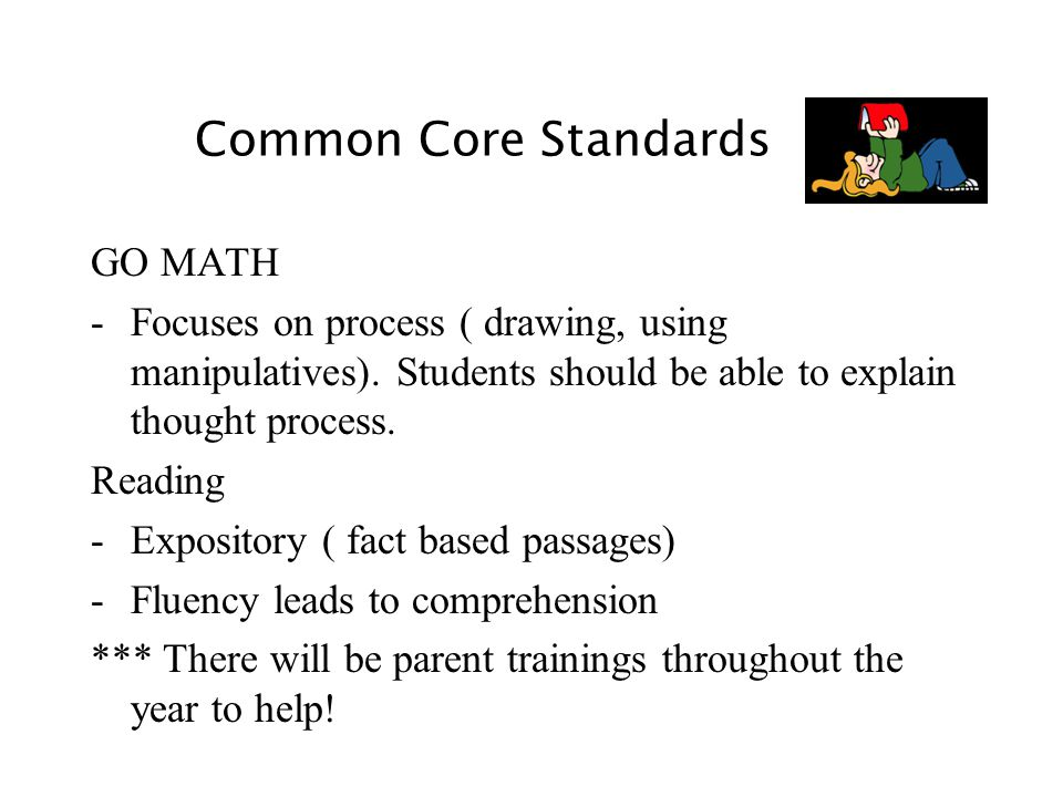 Common Core Standards GO MATH -Focuses on process ( drawing, using manipulatives).