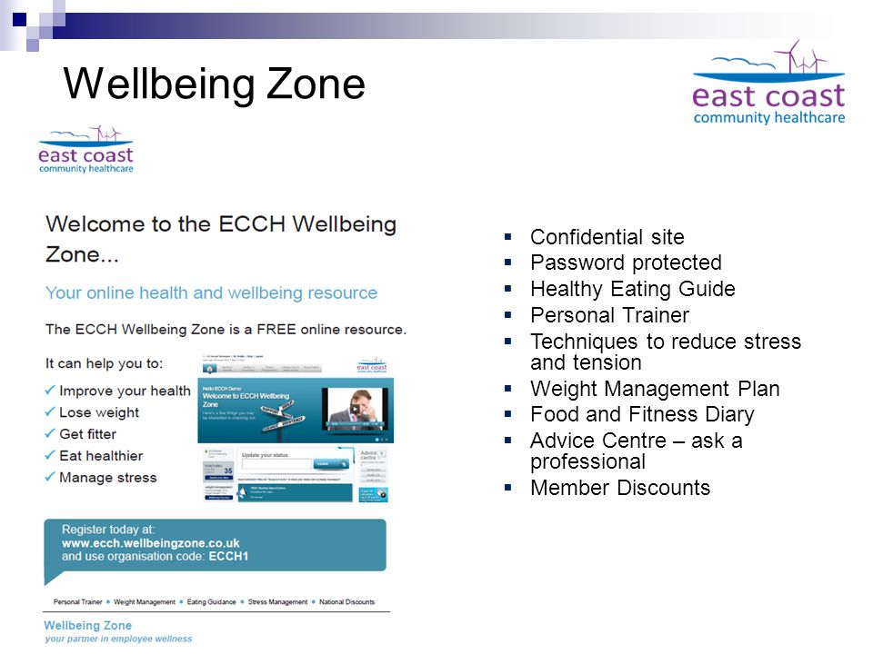 Wellbeing Zone  Confidential site  Password protected  Healthy Eating Guide  Personal Trainer  Techniques to reduce stress and tension  Weight Management Plan  Food and Fitness Diary  Advice Centre – ask a professional  Member Discounts