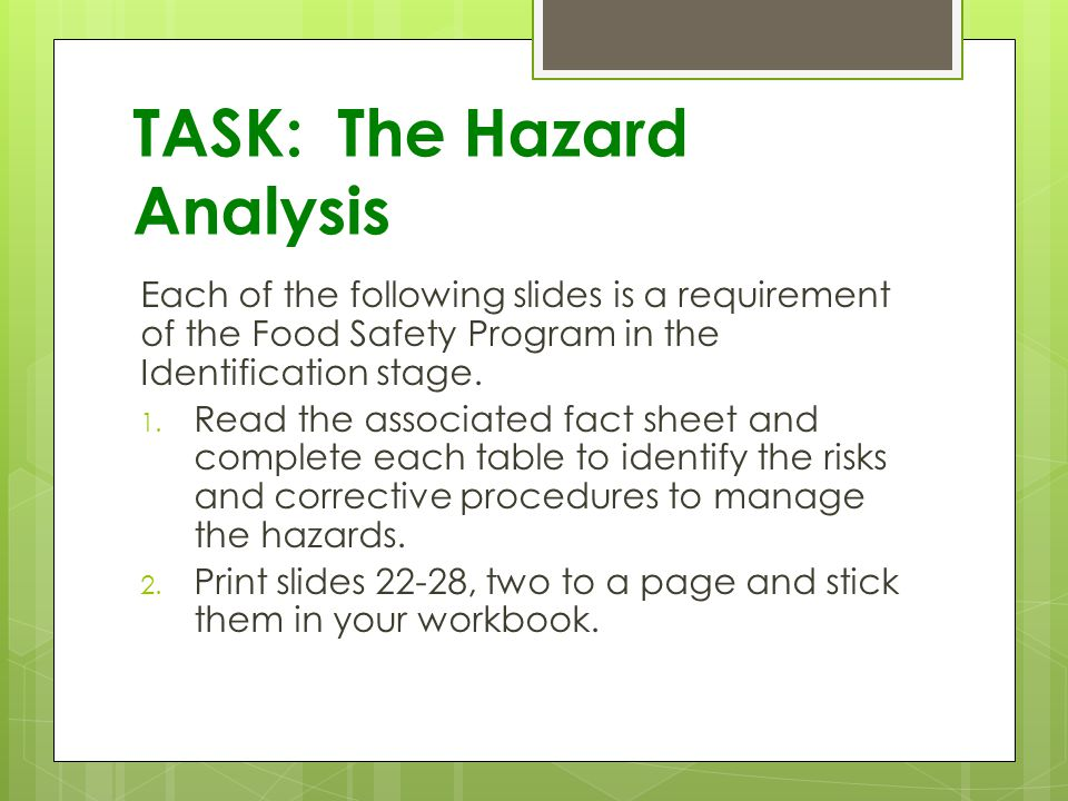TASK: The Hazard Analysis Each of the following slides is a requirement of the Food Safety Program in the Identification stage.
