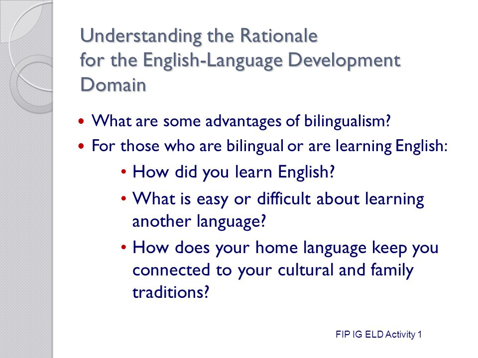 Understanding the Rationale for the English-Language Development Domain What are some advantages of bilingualism.