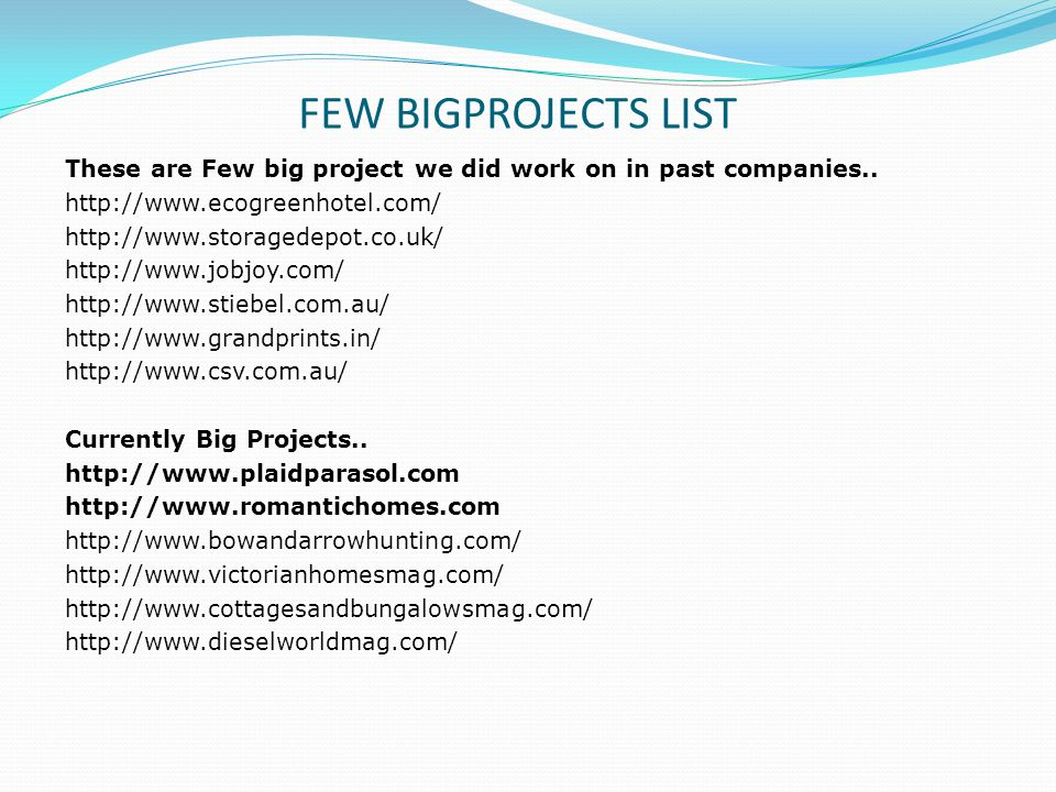 FEW BIGPROJECTS LIST These are Few big project we did work on in past companies..