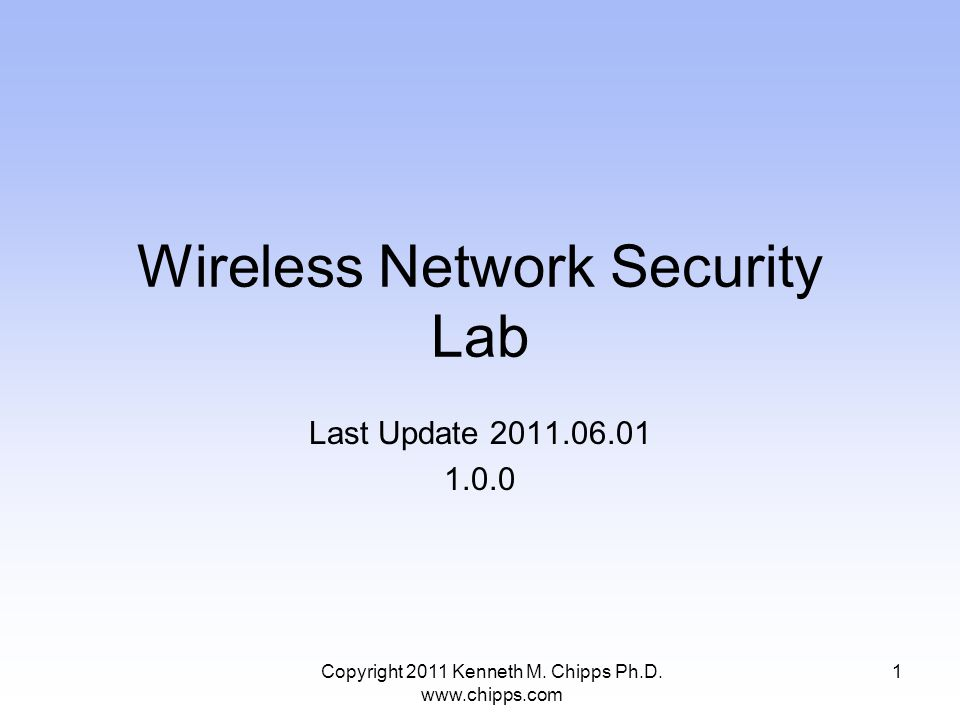 Wireless Network Security Lab Last Update Copyright 2011 Kenneth M.