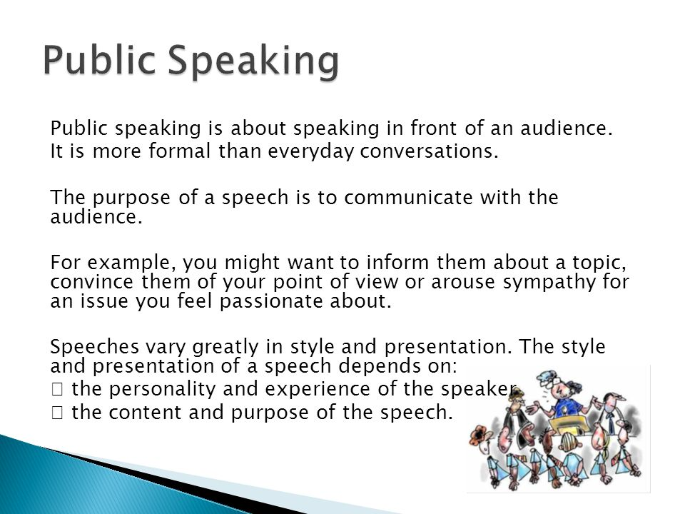 Public speaking is about speaking in front of an audience.