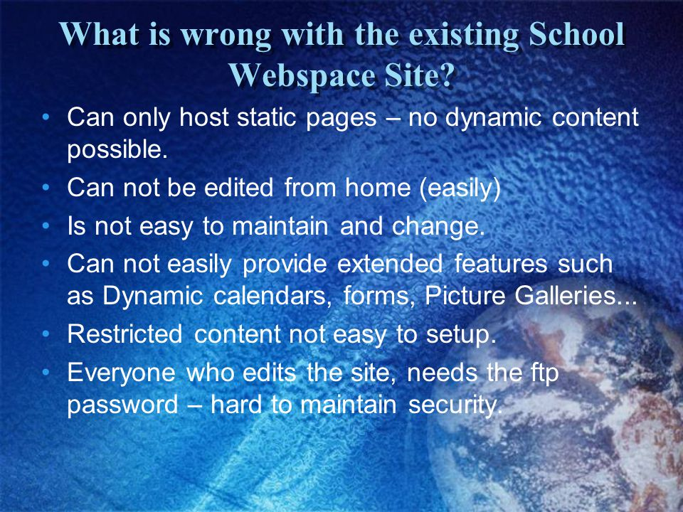 What is wrong with the existing School Webspace Site.