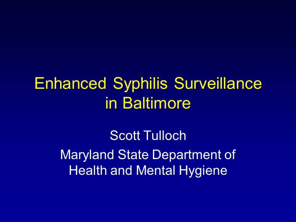 Enhanced Syphilis Surveillance in Baltimore Scott Tulloch Maryland State Department of Health and Mental Hygiene