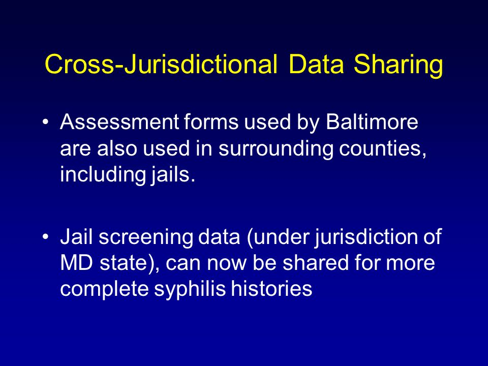 Cross-Jurisdictional Data Sharing Assessment forms used by Baltimore are also used in surrounding counties, including jails.