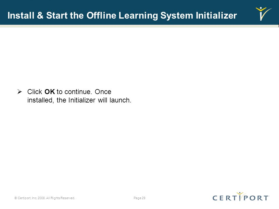 Install & Start the Offline Learning System Initializer  Click OK to continue.