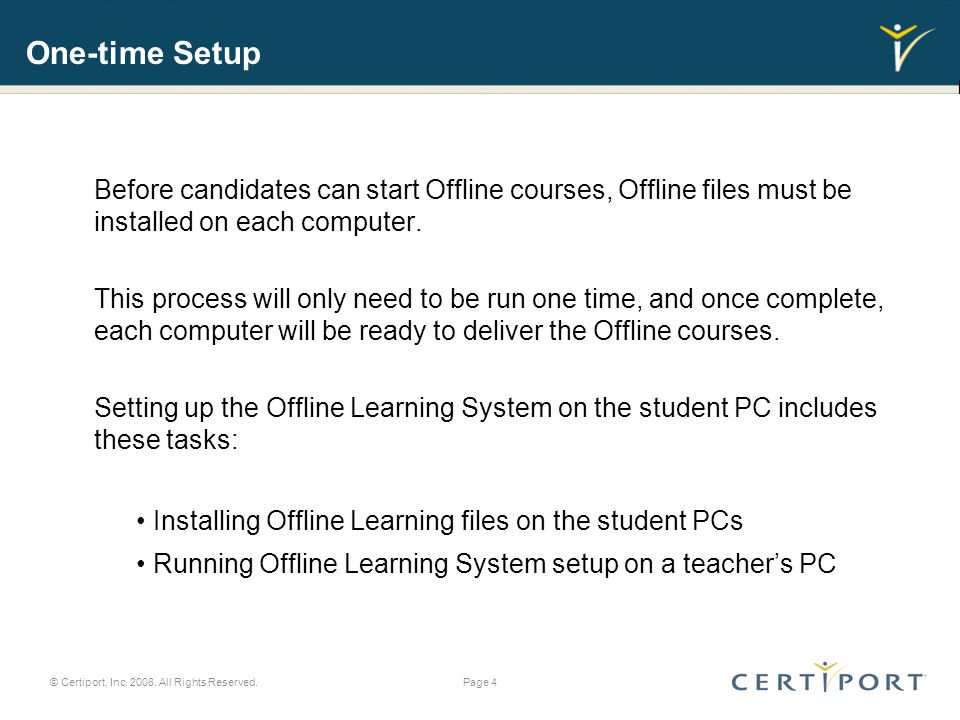 One-time Setup Before candidates can start Offline courses, Offline files must be installed on each computer.