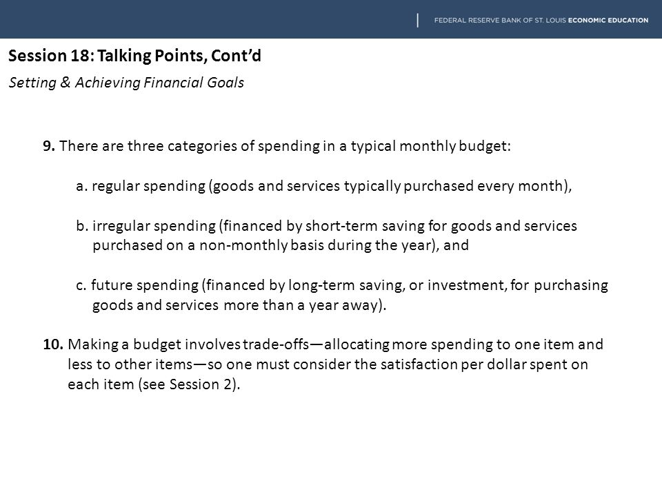 Session 18: Talking Points, Cont'd Setting & Achieving Financial Goals 9.