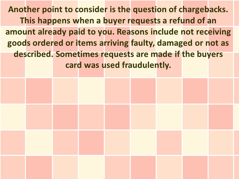 Another point to consider is the question of chargebacks.