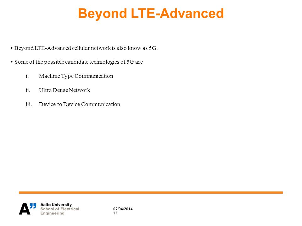 Beyond LTE-Advanced 17 Beyond LTE-Advanced cellular network is also know as 5G.