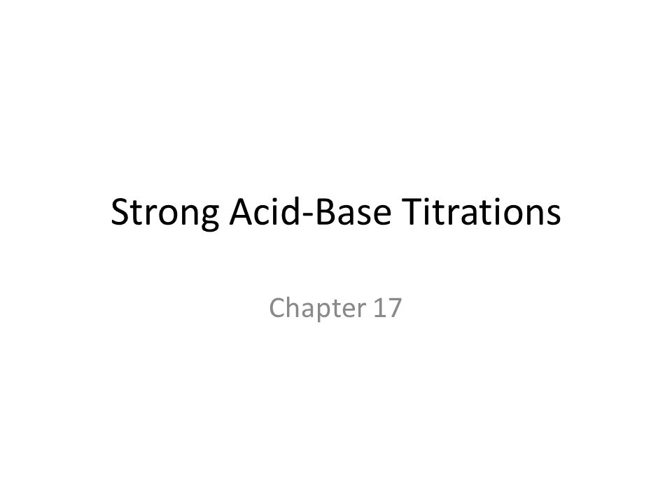 Strong Acid-Base Titrations Chapter 17