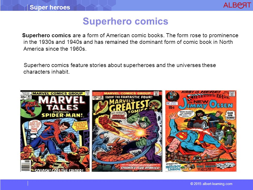 Super heroes © 2015 albert-learning.com Superhero comics Superhero comics are a form of American comic books.