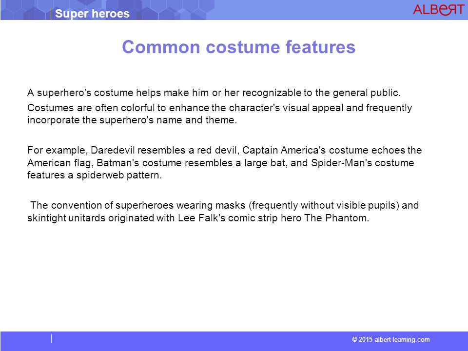 Super heroes © 2015 albert-learning.com Common costume features A superhero s costume helps make him or her recognizable to the general public.