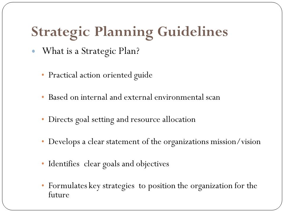 Strategic Planning Guidelines What is a Strategic Plan.