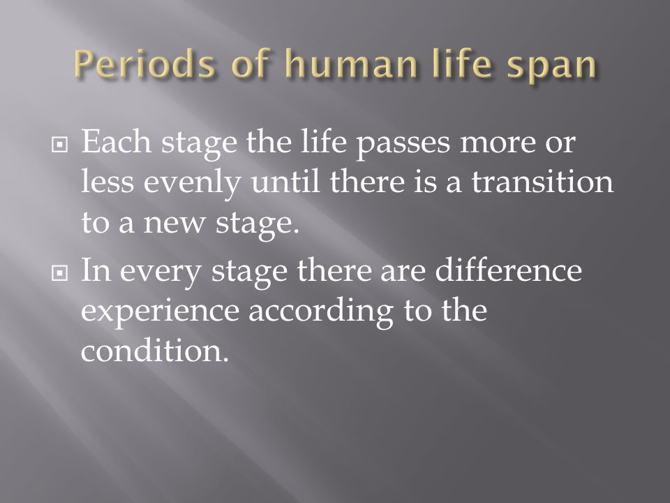  Each stage the life passes more or less evenly until there is a transition to a new stage.  In every stage there are difference experience accordin
