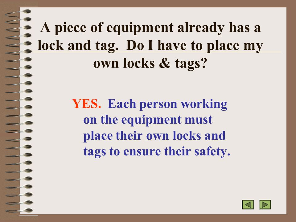 A piece of equipment already has a lock and tag. Do I have to place my own locks & tags.