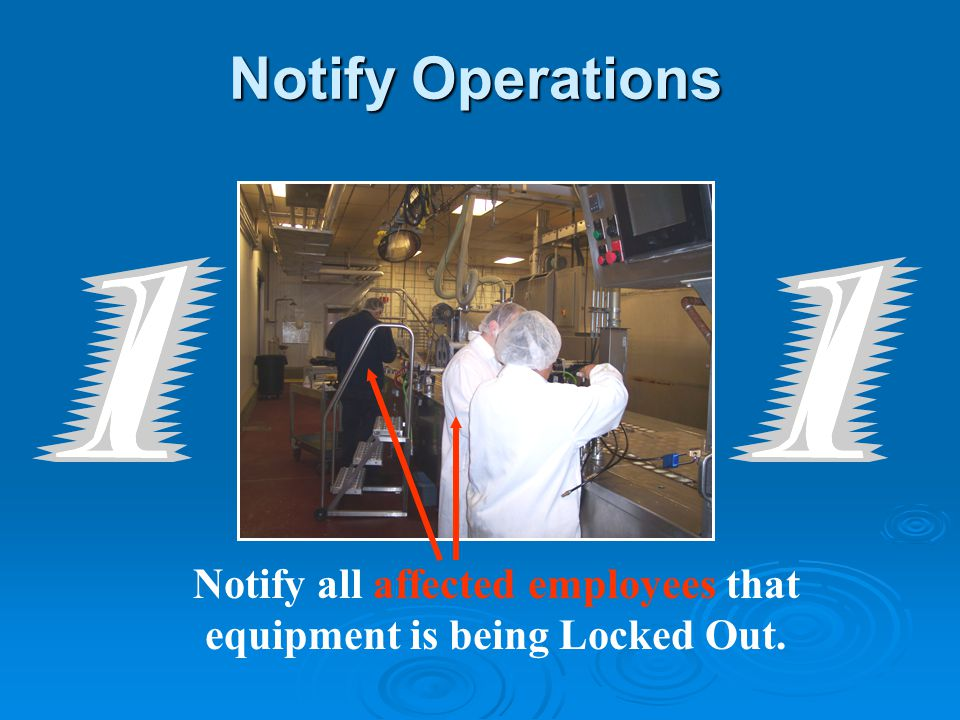 Notify Operations Notify all affected employees that equipment is being Locked Out.