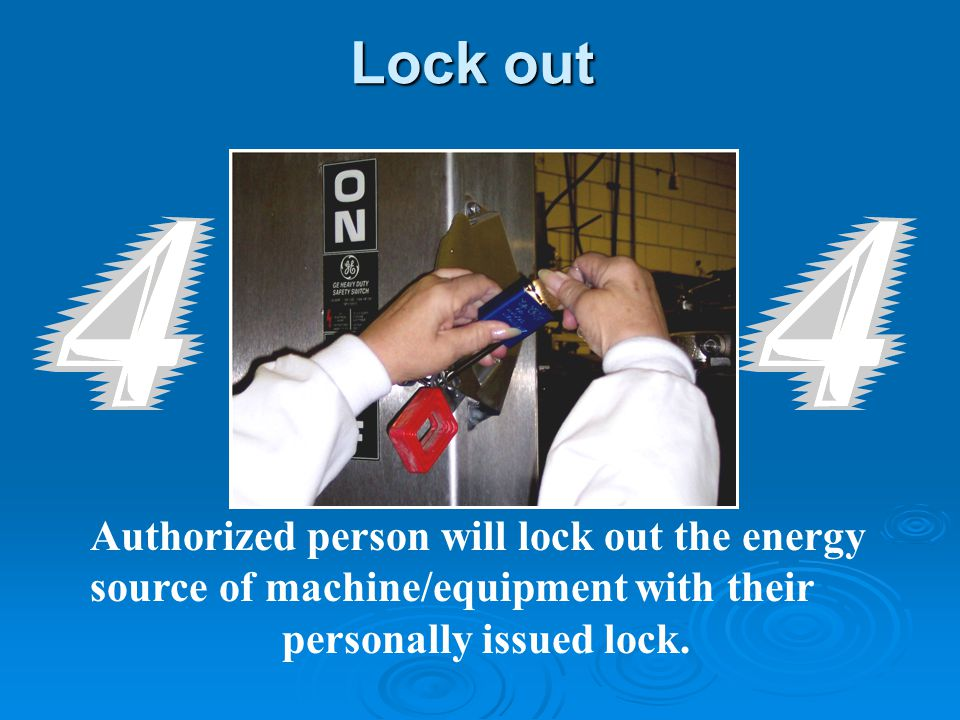 Authorized person will lock out the energy source of machine/equipment with their personally issued lock.