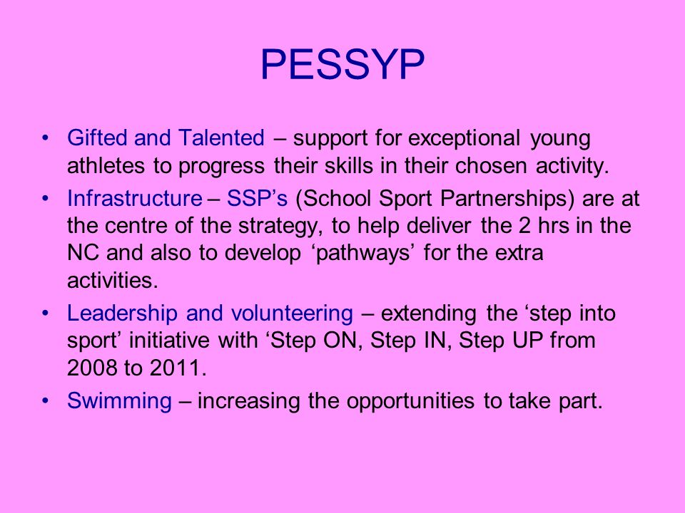 PESSYP Gifted and Talented – support for exceptional young athletes to progress their skills in their chosen activity.