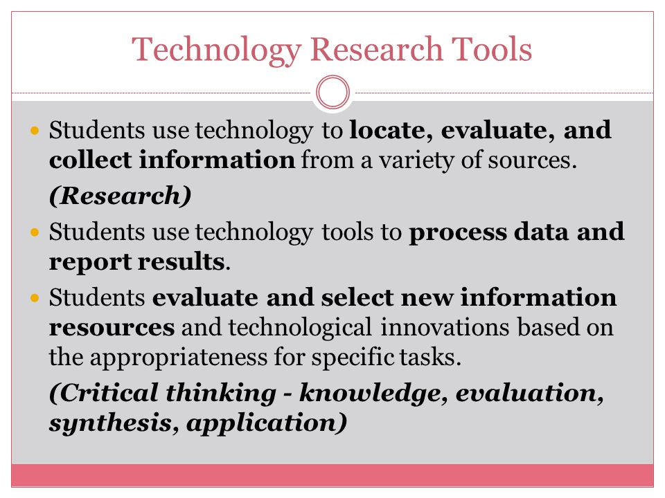 Technology Research Tools Students use technology to locate, evaluate, and collect information from a variety of sources.