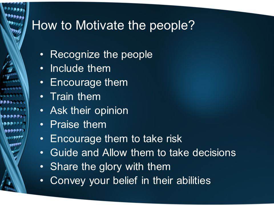 How to Motivate the people.