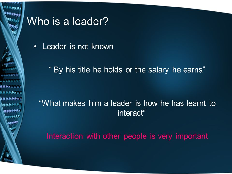 Successful leader will be a Very good communicator as well as a good listener