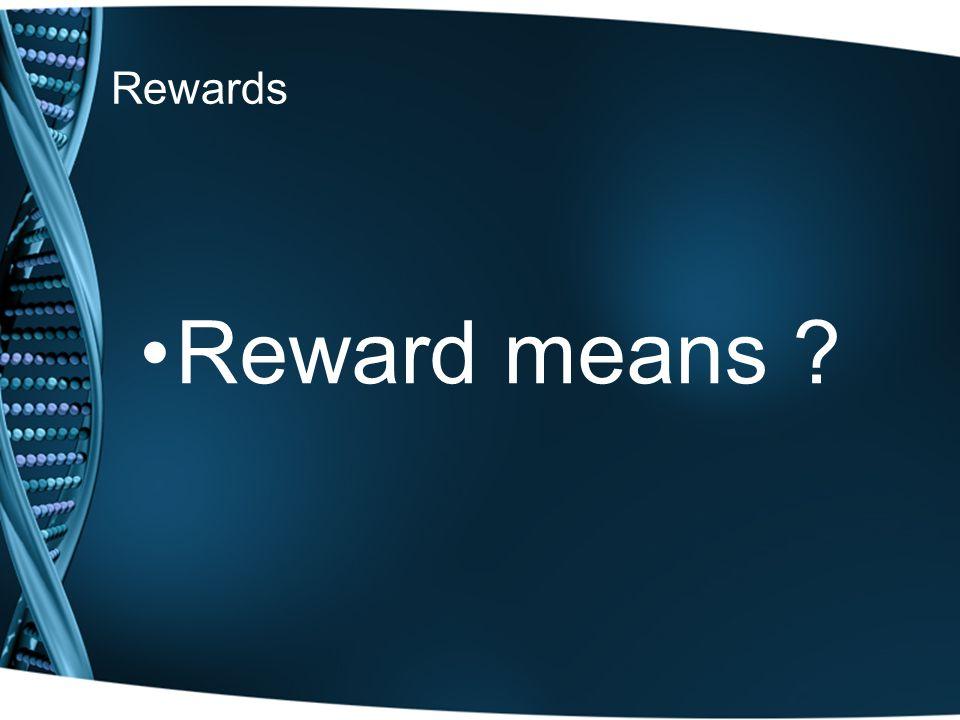 Rewards Reward means