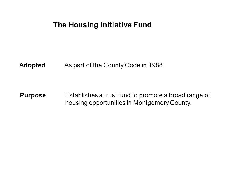 The Housing Initiative Fund Adopted As part of the County Code in 1988.