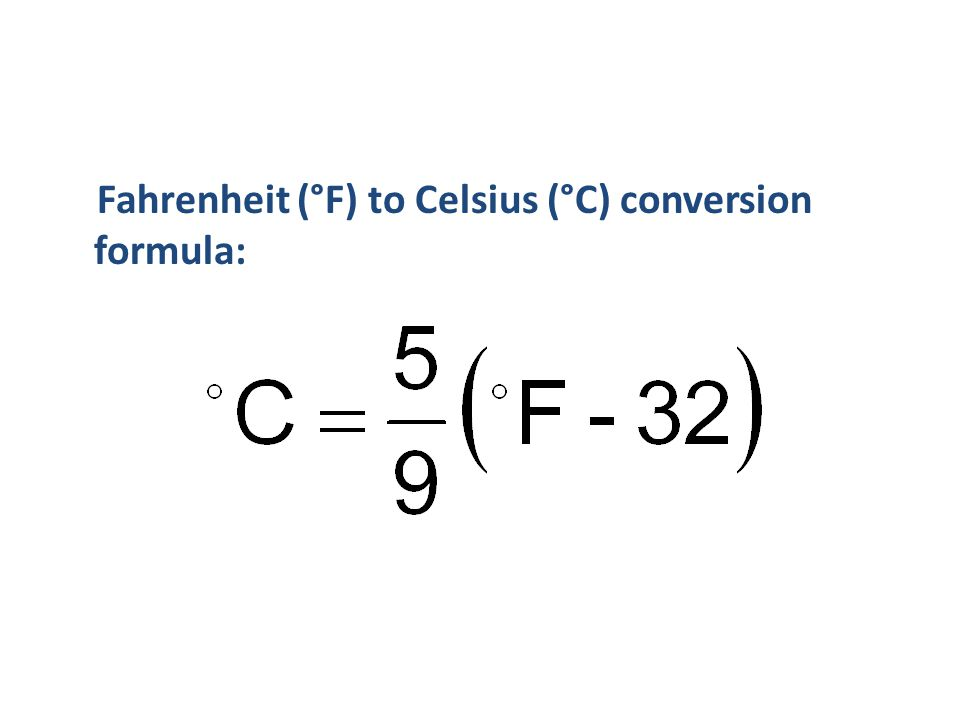 Fahrenheit (°F) to Celsius (°C) conversion formula: