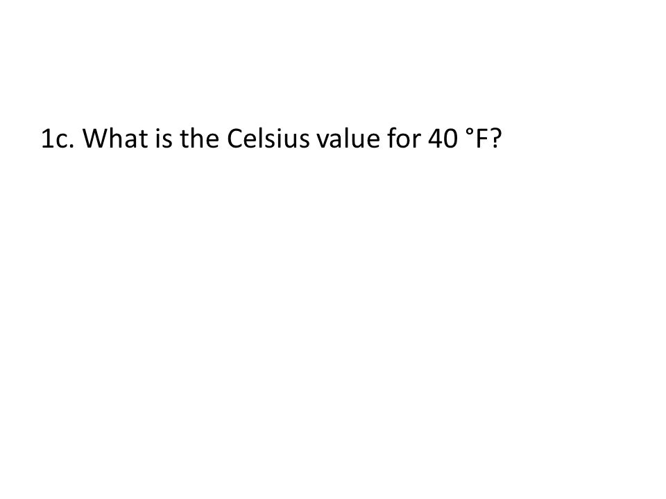 1c. What is the Celsius value for 40 °F