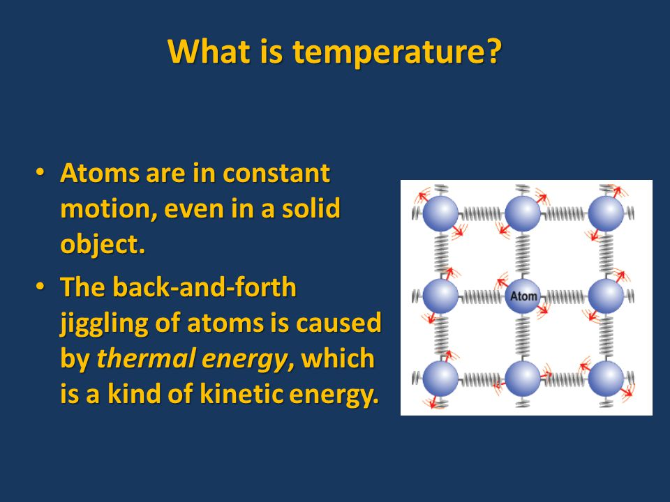 What is temperature. Atoms are in constant motion, even in a solid object.