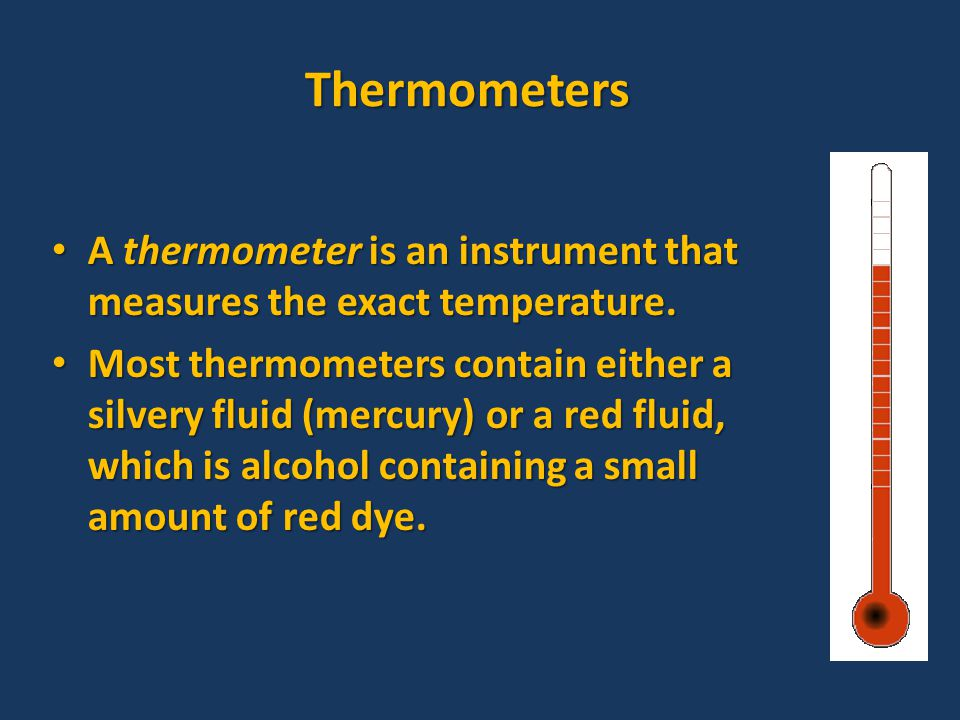 Thermometers A thermometer is an instrument that measures the exact temperature.