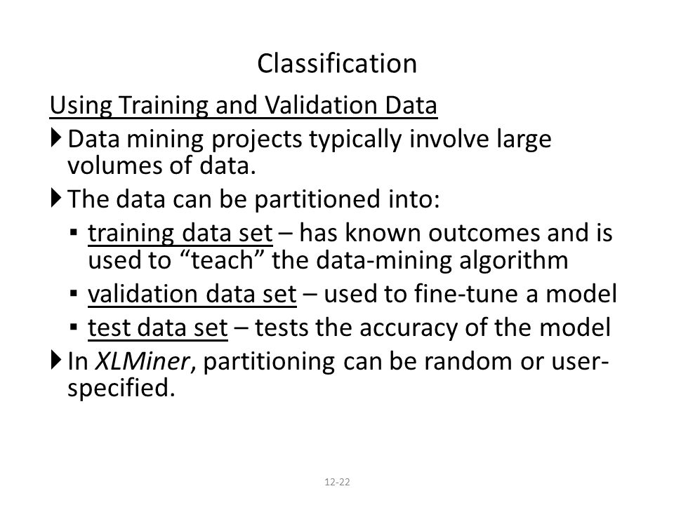 Using Training and Validation Data  Data mining projects typically involve large volumes of data.