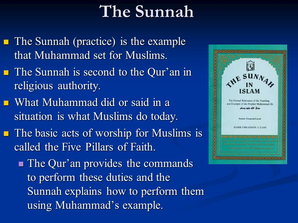 The Sunnah The Sunnah (practice) is the example that Muhammad set for Muslims.