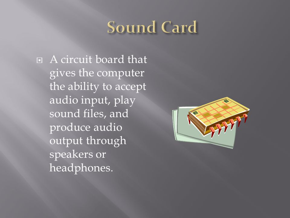 5 a circuit board that gives the computer the ability to accept audio input play sound files and produce audio output through speakers or headphones - Sound Computer Skills
