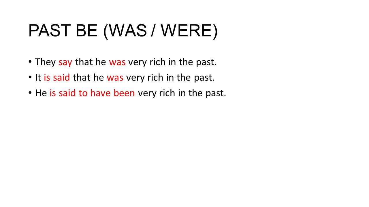 PAST BE (WAS / WERE) They say that he was very rich in the past.