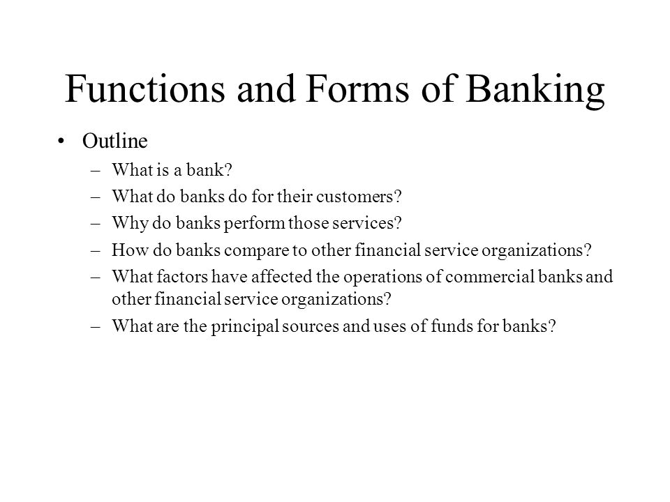Functions and Forms of Banking Outline –What is a bank.